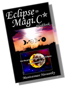Eclipse Magic Workbook - use the power of Solar & Lunar Eclipses in Esoteric work (c) Mani Navasothy.2012