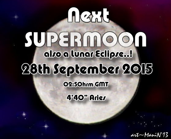 Next Supermoon -28th September2015. For Supermoon data 2014 to 2020, visit www.quantumphoenix.net
