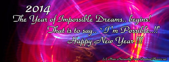 2014- Year of Impossible Dreams & Infinite possibilities (c) Mani Navasothy