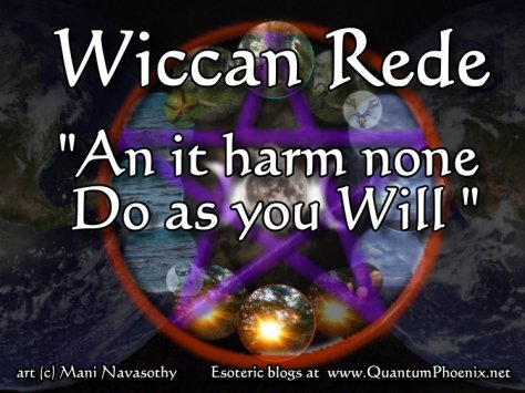 Wiccan rede  An it harm none do as you Will .   art (c) Mani Navasothy