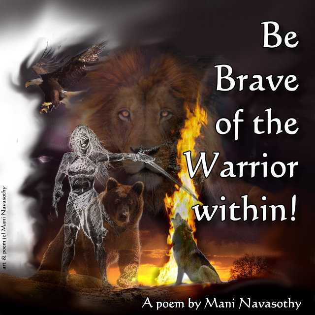 Be Brave of the warrior within (c) Mani Navasothy 2016