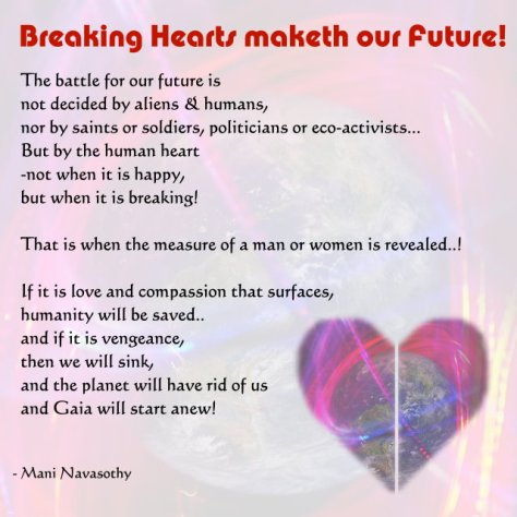 Breaking hearts maketh our future - by Mani Navasothy 2016