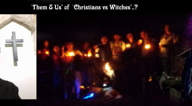 The `Them & Us' of Christians vs Witches?! (my personal views)