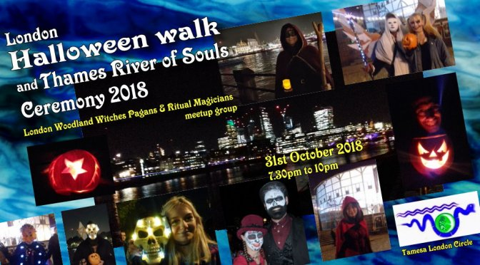 London Halloween walk & Thames river of Souls Ritual – 31Oct2018