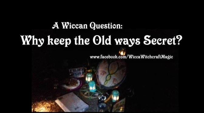 A Wiccan question: Why keep the Old ways secret?