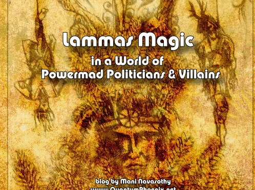 Why do you come?  To Kill the King?! –  Lammas Magic in a world of powermad Politicians & Villains!