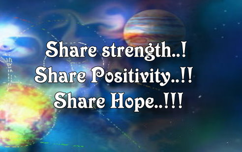 Share strength..! Share Positivity..!! Share Hope..!!!
