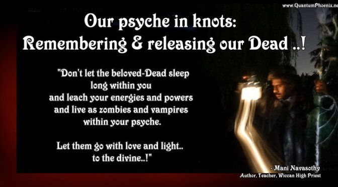 Our psyche in knots: Remembering & releasing our Dead .!